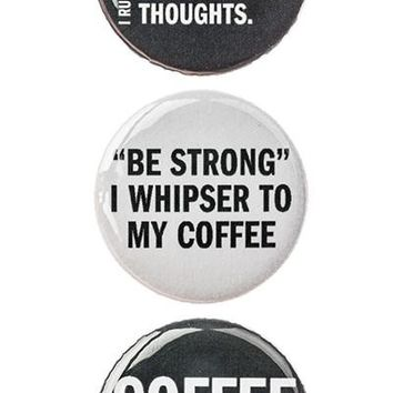 "3pc Pin Button Set ""I Run Entirely On Caffeine, Sarcasm & Inappropriate Thoughts."" ""Be Strong I Whisper To My Coffee"" & ""Coffee, Because Crack Is Bad"" Pins"