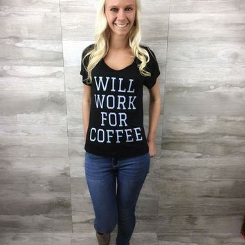 Will Work For Coffee Tee - CLOSEOUT