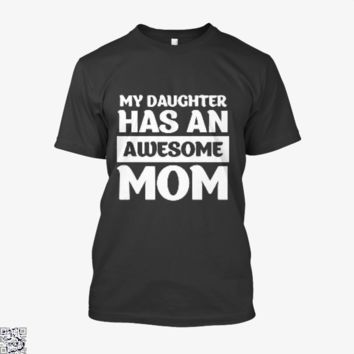 Women's My Daughter Has An Awesome Mom Graphic, Mother's Day Shirt