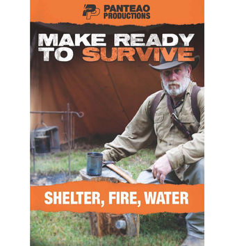 Make Ready to Survive: Shelter- Fire - Water