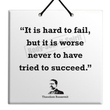 Theodore Roosevelt -Hard to fail - Quote Ceramic Sculpture Wall Hanging Plaque TILE Home Decor Gift Sign
