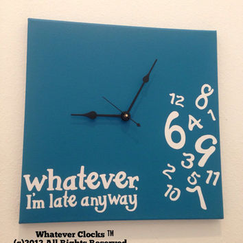 Whatever, I'm late anyway Clock (Turquoise. White & Black),