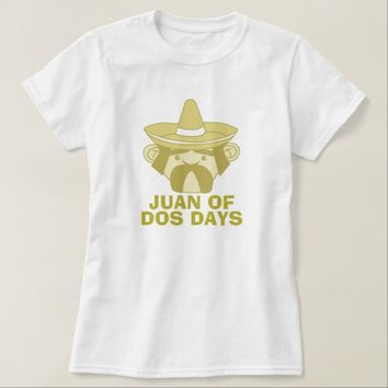 Juan of Dos Days T-Shirt
