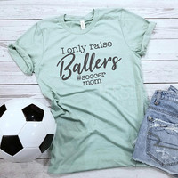 I only raise ballers tshirt, soccer shirt, #soccermom shirt, unisex soccer mom tshirt, baller mom shirt, mother's day gift, hashtag mom tee