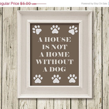 ON SALE 50 % A House is not a Home without a Dog Printable Instant Download Print Poster Wall Art Home Decor Decor L13037