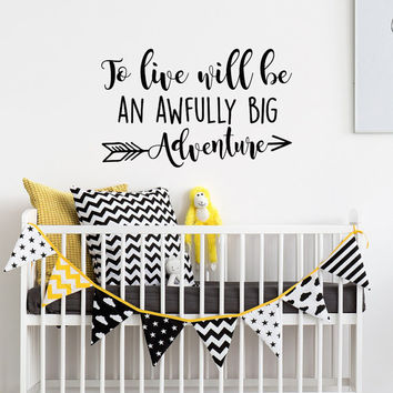 To Live Will Be An Awfully Big Adventure- Neverland Nursery Quotes- Vinyl Wall Decal for Kids Travel Nursery Decor- Arrow Wall Decal #107