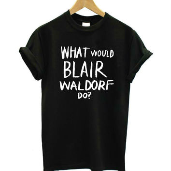 What Would Blair Waldorf Do! T-shirt