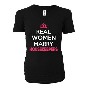 Real Women Marry Housekeepers. Cool Gift - Ladies T-shirt