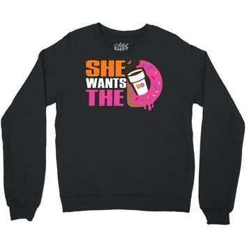 She Wants The D Dunkin Donuts Crewneck Sweatshirt