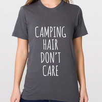 Camping Hair Don't Care, Graphic Tee, Soft T-Shirt by American Apparel