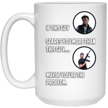 Maybe You're The Problem 15 oz. White Mug