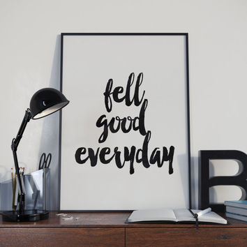 "PRINTABLE art""feel good everyday"" typogrphy art,life motto,inspirational poster,motivation,modern wall decor,home decor,dorm decor,instant"