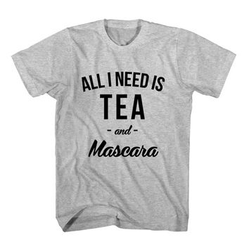 T-Shirt All I Need Is Tea and Mascara