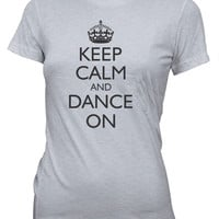Junior's Keep Calm and Dance On Funny T-Shirt Music Dancing Work Out Tee
