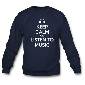 Keep Calm and Listen to Music Sweatshirt