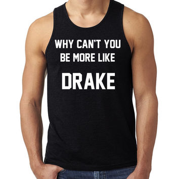 Why can't you be more like drake Tank Top