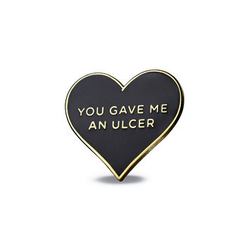 You Gave Me an Ulcer Pin