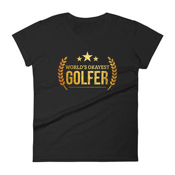 Golf gifts for her, Women's World's Okayest Golfer t-shirt - golf gift ideas for her, golf gift for her, womens golf gift, funny golf shirt