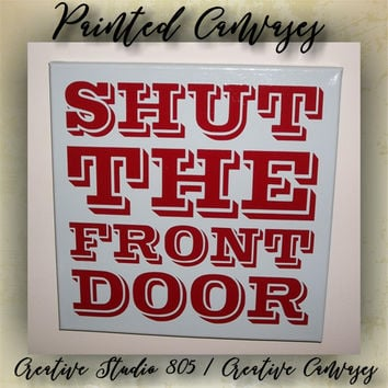 "Shut The Front Door | decorated canvas | wall hanging | wall decor | inspiring quotes on canvas | 12"" x 12"""
