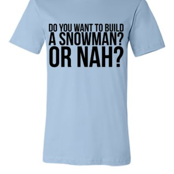 Do you want to build a snowman or nah