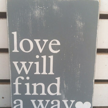 Love will find a way slate gray distressed wooden sign typography art word art wooden sign wood sign