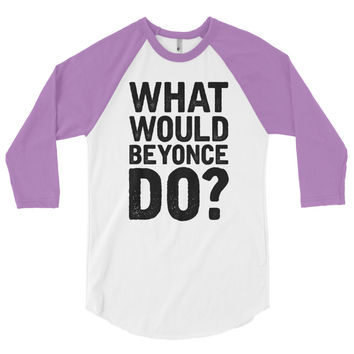 What Would Beyonce Do? Black Print - 3/4 sleeve raglan shirt