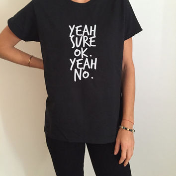 Yeah sure ok yeah no Tshirt Fashion funny saying humor women girl grunge sassy cute gifts tops lazy teenager