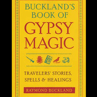 Buckland's Book of Gypsy Magic - Travelers' Stories, Spells & Healings