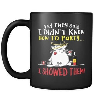 Funny Cat Mug And They Said I Didn't Know How To Party 11oz Black Coffee Mugs