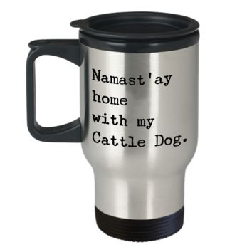 Australian Cattle Dog Travel Mug - Namast'ay Home With My Cattle Dog Stainless Steel Insulated Travel Cup with Lid