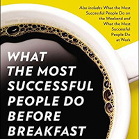 What the Most Successful People Do Before Breakfast: And Two Other Short Guides to Achieving More at Work and at Home by Laura Vanderkam (Bargain Books)