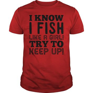 I know I fish like a girl try to keep up ladies shirt Premium Fitted Guys Tee