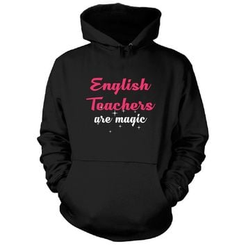 English Teachers Are Magic. Awesome Gift - Hoodie