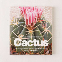 The Gardeners Guide To Cactus: The 100 Best Paddles, Barrels, Columns, And Globes By Scott Calhoun - Urban Outfitters