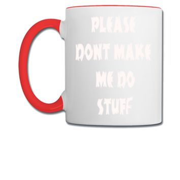 PLEASE DONT MAKE DO STUFF - Coffee/Tea Mug