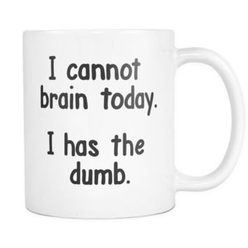 I cannot brain today. I has the dumb. Funny coffee mugs, custom mugs, personalized coffee mugs, engraved gifts, gifts for women, men, him, her and friend