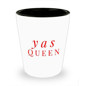 Yas Queen Quote Saying Slang Drinking Shot Glass