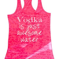 Vodka is just awesome water -See Tank Color Options