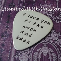 Guitar Pick Hand Stamped, Music, Men, Gift for Him, Birthday - I love you to the moon and back
