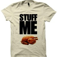 STUFF ME T SHIRT THANKSGIVING GIFTS TURKEY SHIRTS LADIES TOPS AND SHIRTS MENS TEES HAPPY THANKSGIVING CHEAP SHIRTS THANKSGIVING SHIRTS from CELEBRITY COTTON