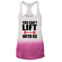 You Can't Lift With Us Ombre Burnout Racerback Tank - Great For Gym - Great Motivation