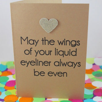 Funny birthday card. May the wings of your liquid eyeliner always be even. Hand made.