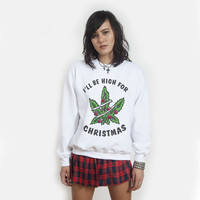 I'll Be High for Christmas Sweater   3 Color on White   Killer Condo Apparel