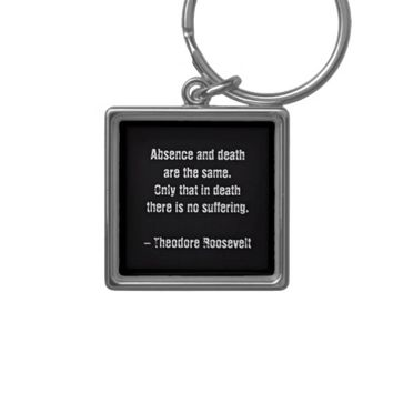 Teddy Roosevelt Quote - Absence And Death Silver-Colored Square Keychain