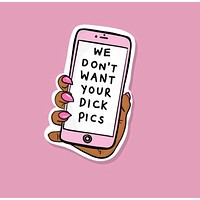 We Don't Want Your Dick Pics Glossy Vinyl Sticker