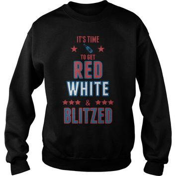 It's time to get red white blitzed July 4th Patriotic shirt Sweatshirt Unisex