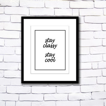 Stay Classy Stay Cool, Fashion Poster, Wall Art Poster, Home Decor,  Inspirational Print, Motivation poster,  Printable Typography