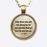TS Eliot Quote Necklace- Only those who will risk going too far can possibly find out how far one can go.