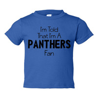 I'm Told l'm A Panthers Fan Youth Toddler Infant T Shirt for Carolina Panthers Football Fans Fun Shirt for Kids Newborns