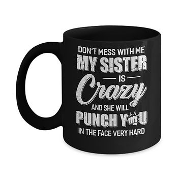 Don't Mess With Me My Sister Is Crazy Gift For Brother Mug